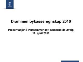 Drammen  bykasseregnskap  2010 Presentasjon i Partsammensatt  samarbeidsutvalg  11 . april 2011