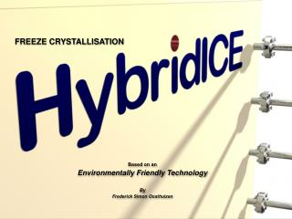 FREEZE CRYSTALLISATION  Based on an Environmentally Friendly Technology By