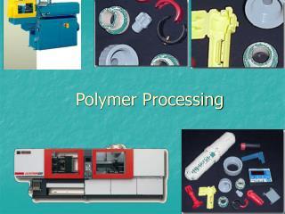 Polymer Processing