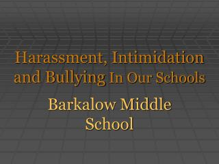 Harassment, Intimidation and Bullying  In Our Schools