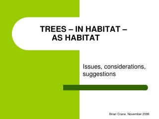 TREES – IN HABITAT –  AS HABITAT