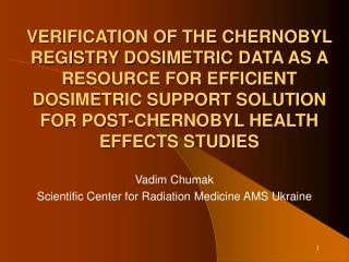Vadim Chumak Scientific Center for Radiation Medicine AMS Ukraine