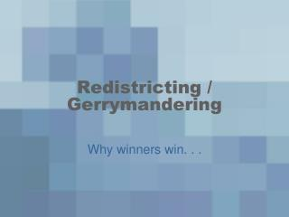 Redistricting / Gerrymandering