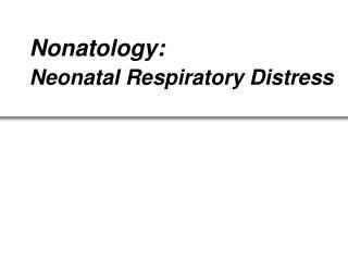 Nonatology: Neonatal Respiratory Distress