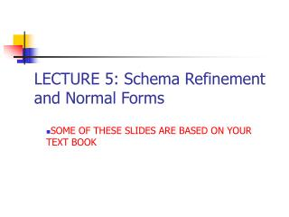 LECTURE 5: Schema Refinement and Normal Forms