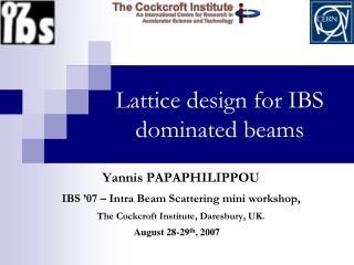 Lattice design for IBS dominated beams