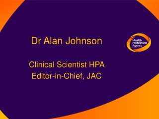 Dr Alan Johnson Clinical Scientist HPA  Editor-in-Chief, JAC