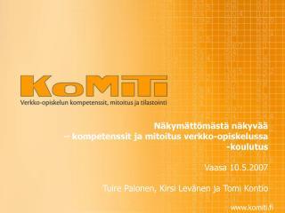 N kym tt m st  n kyv      kompetenssit ja mitoitus verkko-opiskelussa  -koulutus   Vaasa 10.5.2007  Tuire Palonen, Kirsi