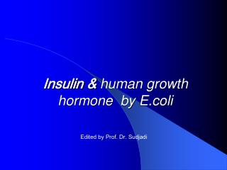 Insulin &  human growth hormone by  E.coli