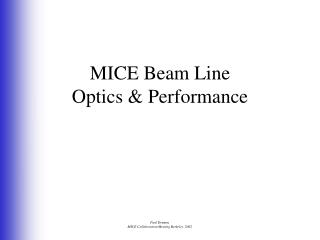 MICE Beam Line Optics & Performance