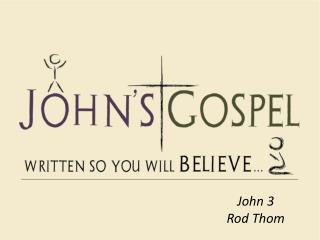 John  3 Rod Thom