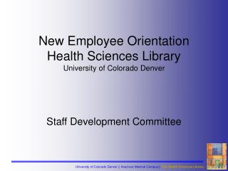 New Employee Orientation  Health Sciences Library University of Colorado Denver