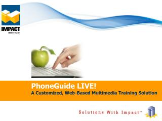PhoneGuide LIVE! A Customized, Web-Based Multimedia Training Solution