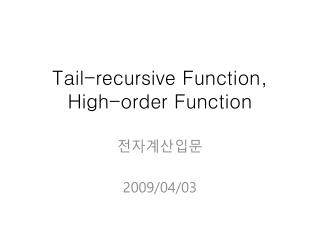 Tail-recursive Function, High-order Function