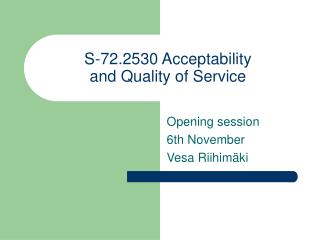 S-72.2530 Acceptability  and Quality of Service