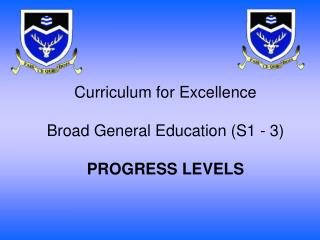Curriculum for Excellence Broad General Education (S1 - 3) PROGRESS LEVELS