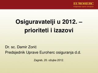 Osiguravatelji u 2012. �  prioriteti i izazovi Dr. sc. Damir Zori?