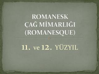 ROMANESK ÇAĞ MİMARLIĞI (ROMANESQUE)