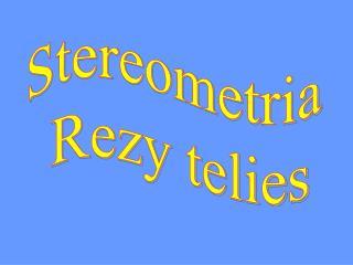 Stereometria  Rezy telies