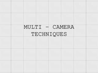 MULTI – CAMERA TECHNIQUES