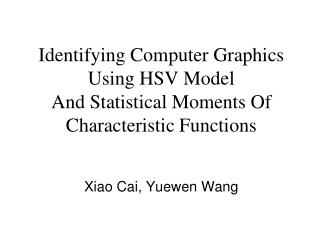 Identifying Computer Graphics Using HSV Model And Statistical Moments Of Characteristic Functions