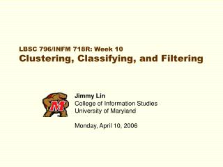 LBSC 796/INFM 718R: Week 10 Clustering, Classifying, and Filtering