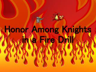 Honor Among Knights in a Fire Drill