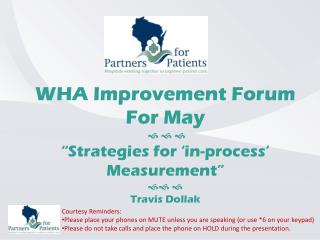 """WHA Improvement Forum For May     """"Strategies for 'in-process' Measurement""""    Travis Dollak"""