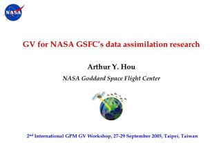 GV for NASA GSFC's data assimilation research Arthur Y. Hou NASA Goddard Space Flight Center