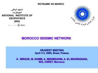 NEAREST MEETING April 1-3, 2009, Brest, France. BIROUK, M. KASMI, A. IBENBRAHIM, A. EL MOURAOUAH,