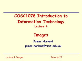 COSC1078 Introduction to Information Technology Lecture 4 Images