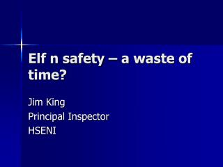 Elf n safety – a waste of time?