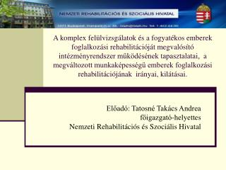 El?ad�: Tatosn� Tak�cs Andrea f?igazgat�-helyettes Nemzeti Rehabilit�ci�s �s Szoci�lis Hivatal