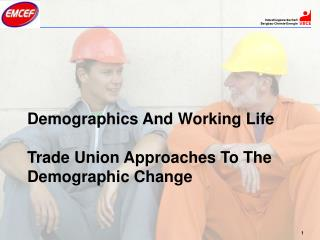 Demographics And Working Life Trade Union Approaches To The Demographic Change