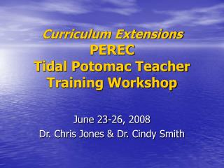 Curriculum Extensions PEREC Tidal Potomac Teacher Training Workshop