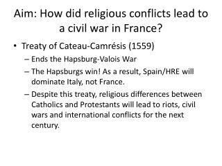 Aim: How did religious conflicts lead to a civil war in France?