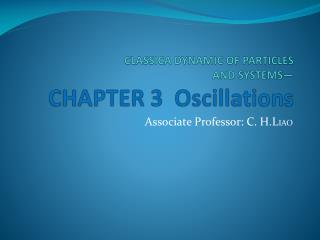 CLASSICA DYNAMIC OF  PARTICLES AND  SYSTEMS— CHAPTER 3  Oscillations