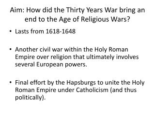 Aim: How did the Thirty Years War bring an end to the Age of Religious Wars?