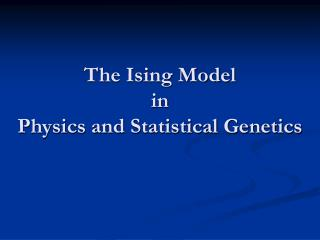 The Ising Model  in Physics and Statistical Genetics