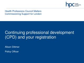 Continuing professional development (CPD) and your registration Alison Dittmer Policy Officer