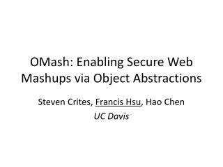 OMash : Enabling Secure Web  Mashups  via Object Abstractions