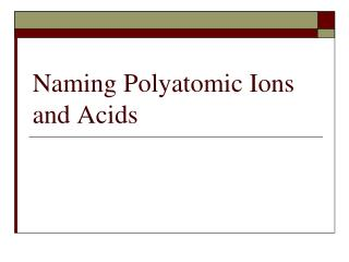 Naming Polyatomic Ions and Acids