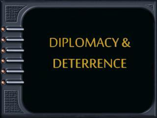 DIPLOMACY & DETERRENCE