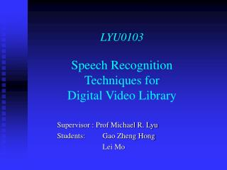 LYU0103 Speech Recognition  Techniques for  Digital Video Library