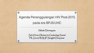 Agenda  Penanggulangan  HIV Post-2015  pada  era BPJS/ UHC