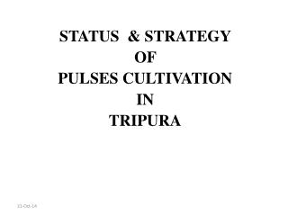 STATUS  & STRATEGY  OF  PULSES CULTIVATION  IN  TRIPURA