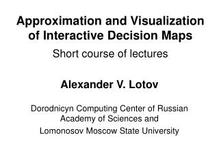 Approximation and Visualization of Interactive Decision Maps Short course of lectures