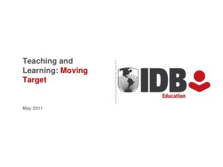 Teaching and Learning:  Moving Target May 2011