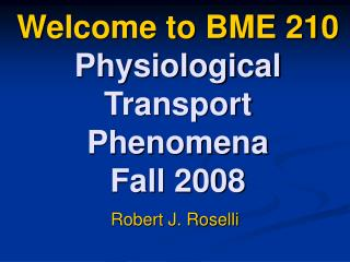 Welcome to BME 210 Physiological  Transport Phenomena Fall 2008