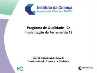 Programa de Qualidade  ICr Implantação da Ferramenta 5S Sara Diniz Rubinsztejn Azevedo